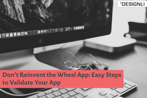Don't Reinvent the Wheel: Easy Steps to Validate Your App