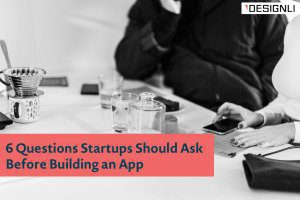 6 Questions Startups Should Ask Before Building an App