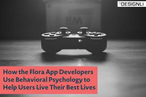 How the Flora App Developers Use Behavioral Psychology to Help Users Live Their Best Lives