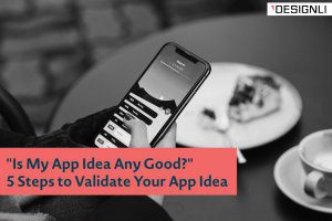 """""""Is My App Idea Any Good?"""" 5 Steps to Validate Your App Idea"""