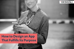 How to Design an App That Fulfills Its Purpose