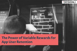The Power of Variable Rewards for App User Retention