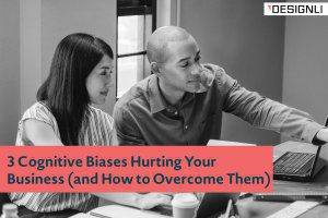 3 Cognitive Biases Hurting Your Business