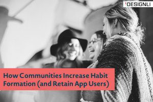 How Communities Increase Habit Formation (and Retain App Users)