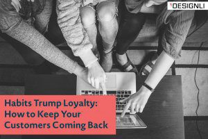 Habits Trump Loyalty: How to Keep Your Customers Coming Back