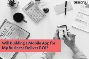 Will Building a Mobile App for My Business Deliver ROI?