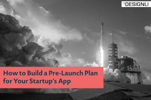 How to Build a Pre-Launch Plan for Your Startup's App