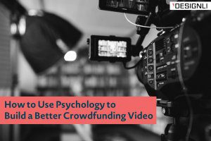 How to Use Psychology to Build a Better Crowdfunding Video