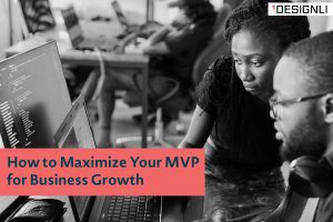 How to Maximize Your MVP for Business Growth