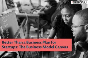 Better Than a Business Plan for Startups: The Business Model Canvas