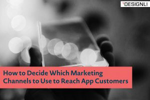 How to Decide Which Marketing Channels to Use to Reach App Customers
