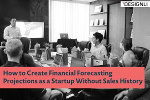 How to Create Financial Projections as a Startup Without Sales History