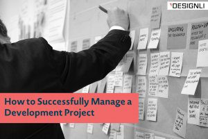 How to Successfully Manage a Development Project
