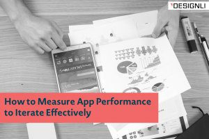 How to Measure App Performance to Iterate Effectively