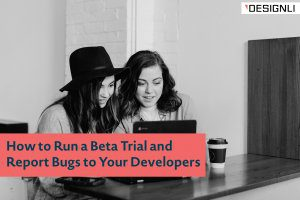 How to Run a Beta Trial and Report Bugs to Your Developers