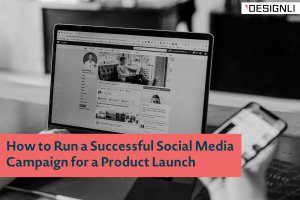 How to Run a Successful Social Media Campaign for a Product Launch