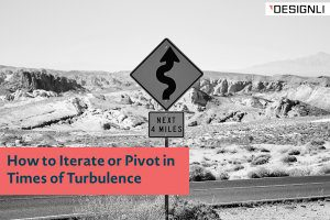 How to Iterate or Pivot in Times of Turbulence