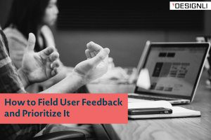 How to Field User Feedback and Prioritize It