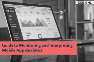 Guide to Monitoring and Interpreting Your Mobile App Analytics