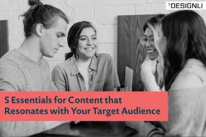 5 Essentials for Content that Resonates with Your Target Audience