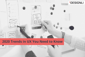 2020 Trends in UX You Need to Know